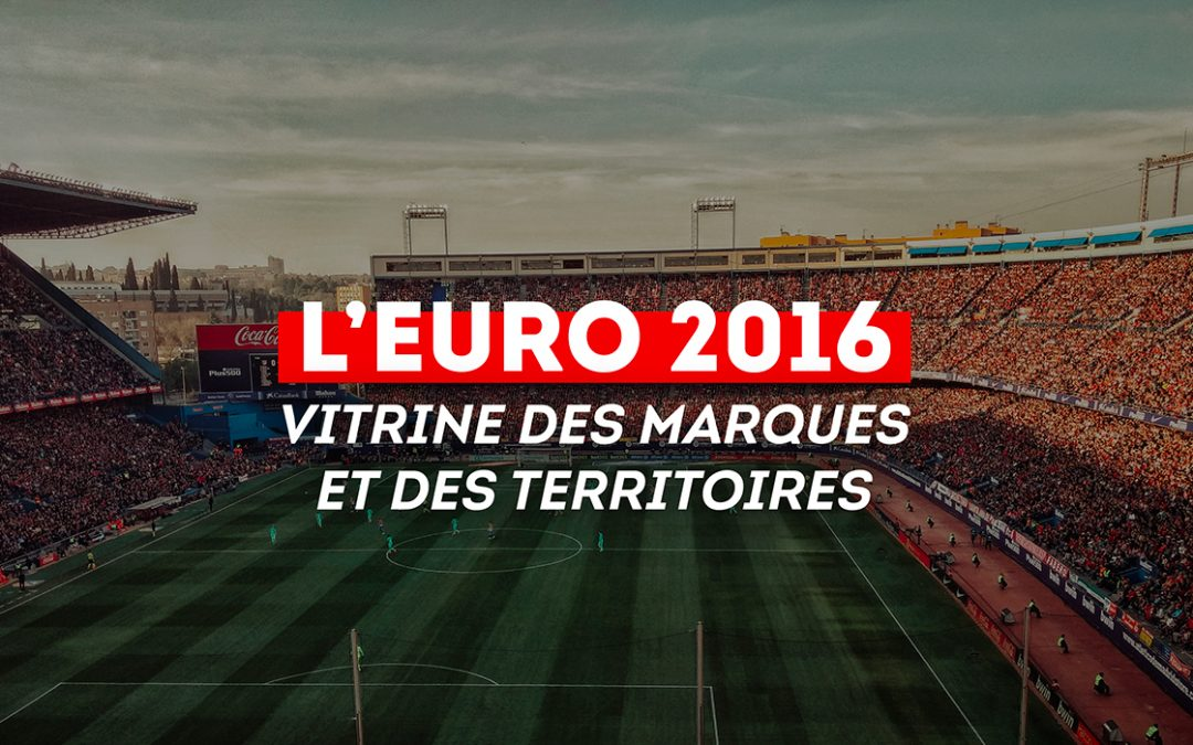L'EURO 2016, vitrine pour les marques et les territoires