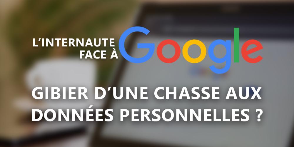 L'internaute face à Google, gibier d'une chasse aux données personnelles ?